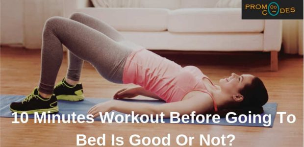10 Minutes Workout Before Going to Bed Is Good Or Not
