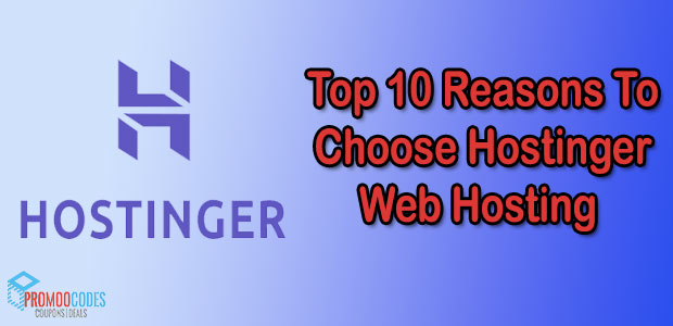 Reasons To Choose Hostinger