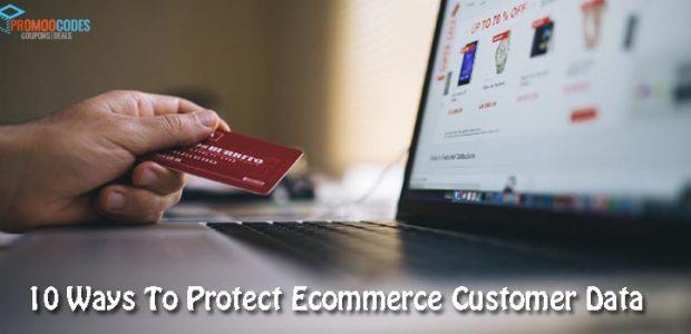 10 Ways To Protect Ecommerce Customer Data