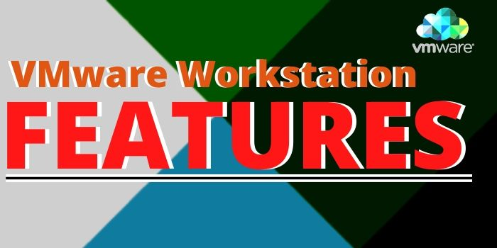 VMware Workstation Features
